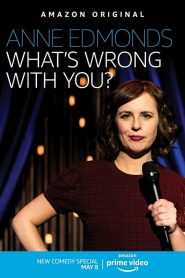 Anne Edmonds: What's Wrong With You 2020 en Streaming HD Gratuit !