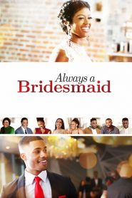 Always a Bridesmaid 2019 en Streaming HD Gratuit !