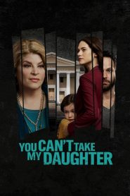 You Can't Take My Daughter 2020 en Streaming HD Gratuit !