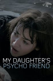 My Daughter's Psycho Friend 2020 en Streaming HD Gratuit !