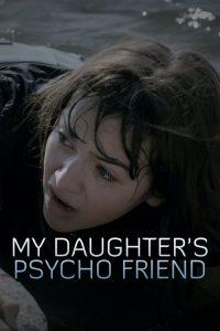 My Daughter's Psycho Friend 2020 en Streaming HD Gratuit !