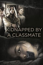 Kidnapped By a Classmate 2020 en Streaming HD Gratuit !