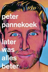 Peter Pannekoek: Later Was Alles Beter 2020 en Streaming HD Gratuit !