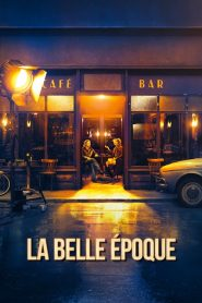 La belle époque 2019 en Streaming HD Gratuit !